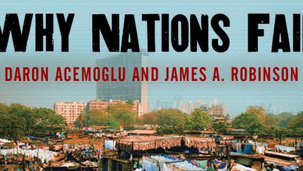 Daron Acemoglu y James A. Robinson muestran convincentemente que los problemas económicos de una nación son causados fundamentalmente por falta de derechos políticos inclusivos.