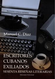 El libro Escritores cubanos exiliados: Sesenta reseñas literarias de Manuel C. Díaz. (Ediciones Universal)