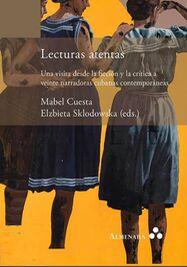 Lecturas Atentas. Una visita desde la ficción y la crítica a veinte narradoras cubanas contemporáneas. (Almenara)