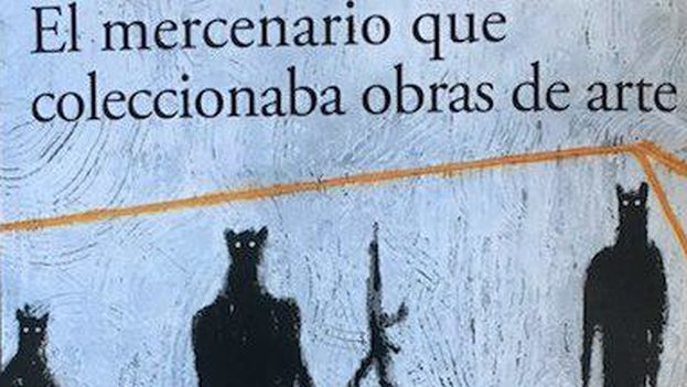 'El mercenario que coleccionaba obras de arte', de la escritora Wendy Guerra, va más allá de los tópicos con que la historia acomoda los hechos. (14ymedio)