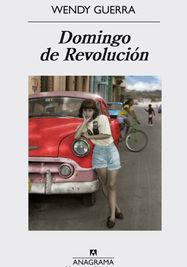 La portada del libro 'Domingo de revolución', de Wendy Guerra.