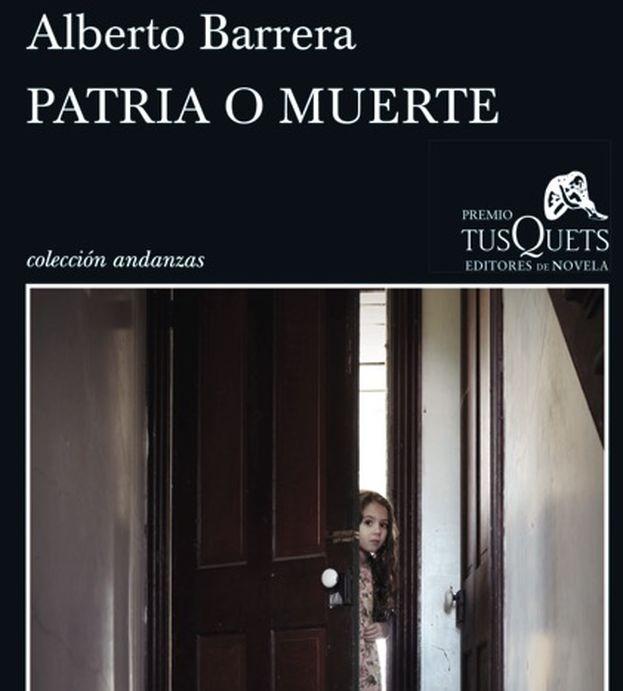 La portada de 'Patria o muerte', de Alberto Barrera Tyszka.