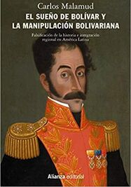 Libro. El sueño de Bolívar y la manipulación bolivariana: Falsificación de la historia e integración regional en América Latina