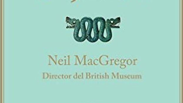 'La historia del mundo en 100 objetos', de Neil MacGregor