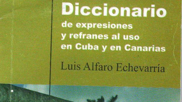 Diccionario de expresiones y refranes al uso en Cuba y en Canarias, publicado por la Editorial Capiro.