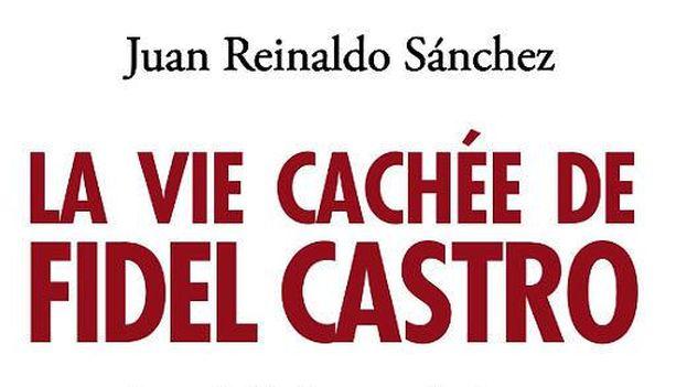 La portada del libro de Juan Reinaldo Sánchez, 'La vida oculta de Fidel Castro'.